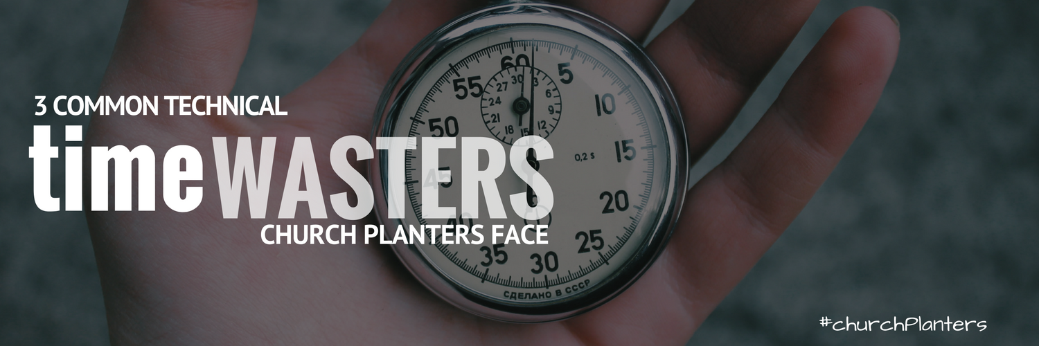 A Plan to Kill Technical Time Wasters from Your Church Plant