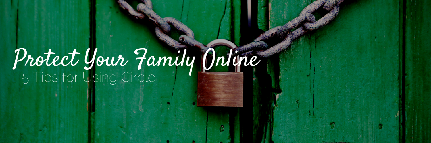 protect your family online with Circle